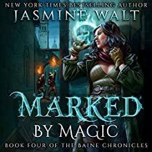 Marked by Magic: The Baine Chronicles, Book 4 Audiobook by Jasmine Walt Narrated by Laurel Schroeder