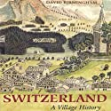 Switzerland: Village History (       UNABRIDGED) by David Birmingham Narrated by Ayn Czubas