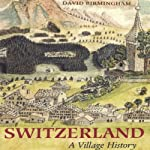 Switzerland: Village History | David Birmingham