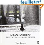 Asian Gardens: History, Beliefs and D...