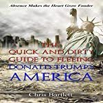 Leaving America: The Quick and Dirty Guide to Running Away from Donald Trump's America | Chris Bartlett