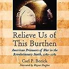 Relieve Us of This Burthen: American Prisoners of War in the Revolutionary South, 1780-1782 Hörbuch von Carl P. Borick Gesprochen von: Wayne Hughes