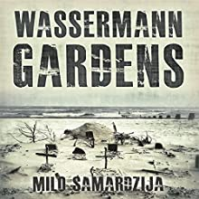 Wassermann Gardens Audiobook by Milo Samardzija Narrated by Tom Pile