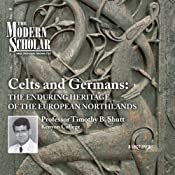 The Modern Scholar: Celts and Germans: The Enduring Heritage of the European Northlands | [Professor Timothy B. Shutt]