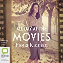 All Day at the Movies Audiobook by Fiona Kidman Narrated by Edwina Wren