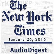 New York Times Audio Digest, January 26, 2016 Newspaper / Magazine by  The New York Times Narrated by  The New York Times
