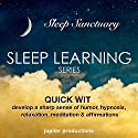 Quick Wit - Develop a Sharp Sense of Humor: Sleep Learning, Hypnosis, Relaxation, Meditation & Affirmations Speech by  Jupiter Productions Narrated by Anna Thompson