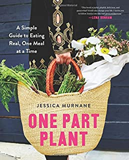 Book Cover: One Part Plant: A Simple Guide to Eating Real, One Meal at a Time