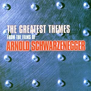 The Greatest Themes From The Films Of Arnold Schwarzenegger by Silva Screen