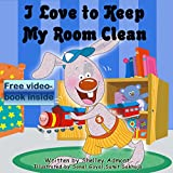 Childrens book: I Love to Keep My Room Clean: Childrens book for ages 3-8 (Bedtime stories childrens books collection 6)
