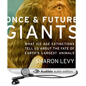 Once and Future Giants: What Ice Age Extinctions Tell Us About the Fate of Earth's Largest Animals (Unabridged)