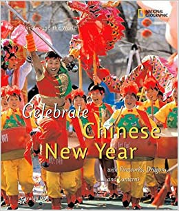 Holidays Around the World: Celebrate Chinese New Year: With Fireworks, Dragons, and Lanterns Hardcover by Carolyn Otto