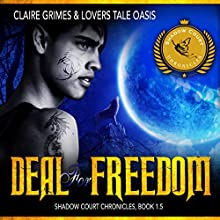 Deal for Freedom: Shadow Court Chronicles, Book 1.5 Audiobook by Claire Grimes,  Lovers Tale Oasis Narrated by Chance Hartman
