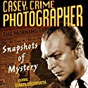 Casey, Crime Photographer: Snapshots of Mystery Radio/TV Program by George Harmon Cox Narrated by Staats Cotsworth, Jan Miner, Bernard Lenrow