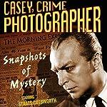 Casey, Crime Photographer: Snapshots of Mystery | George Harmon Cox