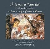 A La Cour De Verailles [Isabelle Chomet; Bertand Caze; Chloe Moisseron] [CONTINUO: CC 777.717] Isabelle Chomet