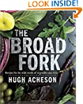 The Broad Fork: Recipes for the Wide...