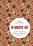 On Romantic Love: Simple Truths about a Complex Emotion (Philosophy in Action)