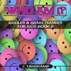 Who Am I?: Riddles and Brain Teasers for Kids, Book 2 Hörbuch von C Langkamp Gesprochen von: Christopher Shelby Slone