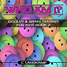 Who Am I?: Riddles and Brain Teasers for Kids, Book 2 | Livre audio Auteur(s) : C Langkamp Narrateur(s) : Christopher Shelby Slone
