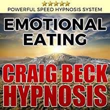 Emotional Eating: Craig Beck Hypnosis Speech by Craig Beck Narrated by Craig Beck