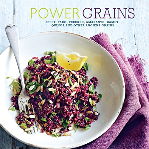 Power Grains: Spelt, faro, freekeh, amaranth, kamut, quinoa and other Ancient grains by Ryland Peters & Small