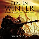 Fire in Winter: Surviving the Dead, Volume 4 Audiobook by James N. Cook Narrated by Guy Williams