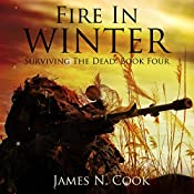Fire in Winter: Surviving the Dead, Volume 4 | James N. Cook
