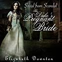 The Duke's Pregnant Bride: Saved from Scandal Audiobook by Elizabeth Downton Narrated by Nancy Isaacs