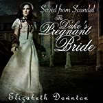 The Duke's Pregnant Bride: Saved from Scandal | Elizabeth Downton