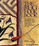 Thom Boswell The Rug Hook Book: Techniques, Projects and Patterns for This Easy, Traditional Craft