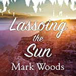 Lassoing the Sun: A Year in America's National Parks | Mark Woods