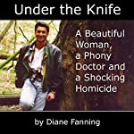 Under the Knife: A Beautiful Woman, a Phony Doctor, and a Shocking Homicide | Diane Fanning