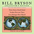 Bill Bryson Collector's Edition: Notes from a Small Island, Neither Here Nor There, and I'm a Stranger Here Myself Hörbuch von Bill Bryson Gesprochen von: Bill Bryson
