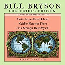 Bill Bryson Collector's Edition: Notes from a Small Island, Neither Here Nor There, and I'm a Stranger Here Myself | Livre audio Auteur(s) : Bill Bryson Narrateur(s) : Bill Bryson