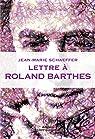 Lettre à Roland Barthes par Schaeffer
