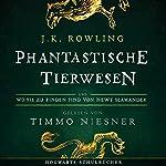Phantastische Tierwesen und wo sie zu finden sind: Gelesen von Timmo Niesner | J.K. Rowling,Newt Scamander