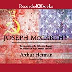 Joseph McCarthy: Reexamining the Life and Legacy of America's Most Hated Senator | Arthur Herman
