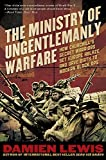 img - for The Ministry of Ungentlemanly Warfare: How Churchill's Secret Warriors Set Europe Ablaze and Gave Birth to Modern Black Ops book / textbook / text book