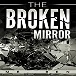 The Broken Mirror    Mr. Ben