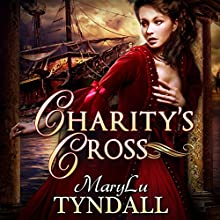 Charity's Cross: Charles Towne Belles, Book 4 | Livre audio Auteur(s) : MaryLu Tyndall Narrateur(s) : Katy Topping