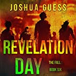 Revelation Day: The Fall, Book 6 | Joshua Guess