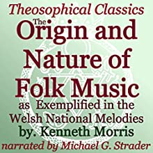 The Origin and Nature of Folk Music: As Exemplified in the Welsh National Melodies: Theosophical Classics (       UNABRIDGED) by Kenneth Morris Narrated by Michael Strader