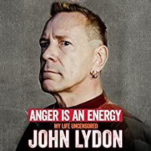 Anger Is an Energy: My Life Uncensored (       UNABRIDGED) by John Lydon Narrated by Derek Perkins