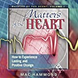 Matters of The Heart: How To Experience Lasting and Positive Change ~ [3 CD Set] (Matters Of The Heart, Volume 1)
