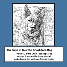 The Tales of Gus, the Ghost-Face Dog: Ghost-Face Dog, Volume 2 Audiobook by Susan Mitchell Narrated by Susan Mitchell