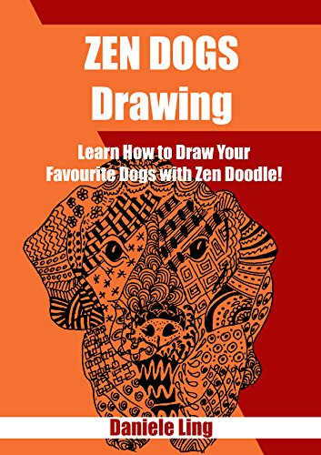 Zen Dogs Drawing: Learn how to Draw Your Favorite Dogs with Zen Doodle! Unleash Your Zen Doodle Imagination Book 5) PDF Download Free