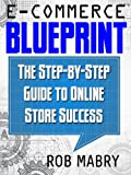 img - for E-Commerce Blueprint: The Step-by-Step Guide to Online Store Success book / textbook / text book