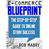 E-Commerce Blueprint:  The Step-by-Step Guide to Online Store Success ~ Rob Mabry
