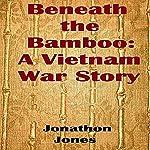 Beneath the Bamboo: A Vietnam War Story | Jonathon Jones